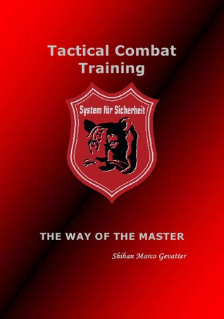 THE WAY OF THE MASTER: Tactical Combat Training  by  Marco Gevatter