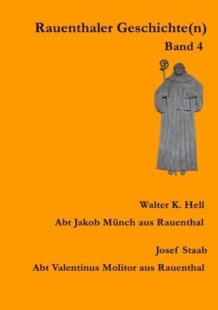 Rauenthaler Geschichte(n) Band 4: Abt Jakob Münch aus Rauenthal, Abt Valentinus Molitor aus Rauenthal Thomas Weinert