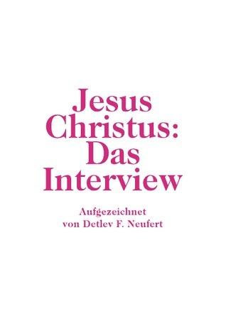 Jesus: Das Interview.: Aufgezeichnet von Detlev F. Neufert detlev franz neufert