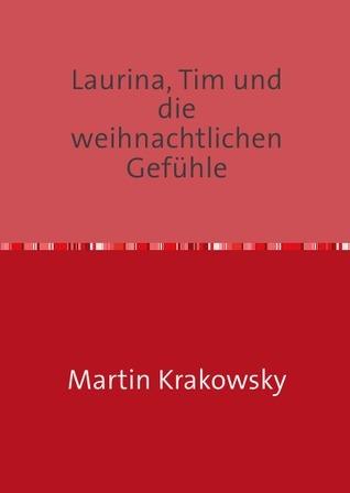 Laurina, Tim und die weihnachtlichen Gefühle  by  Martin Krakowsky