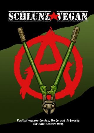 Schlunz-Vegan: Radikal vegane Comics, Texte und Artworks für eine bessere Welt  by  T. Schlunz