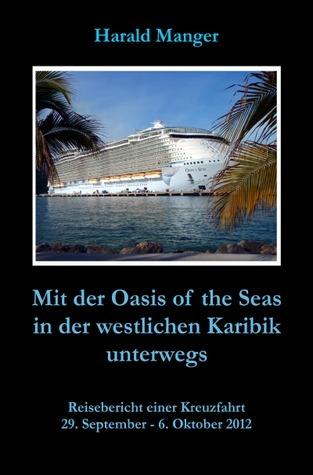 Mit der Oasis of the Seas in der westlichen Karibik unterwegs: Reisebericht einer Kreuzfahrt  by  Harald Manger