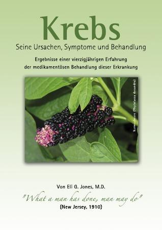 Krebs - Eli G. Jones (1910): Seine Ursachen Symptome und Behandlung Andreas Gärtner