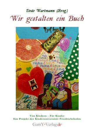 Wir gestalten ein Buch: von Kindern für Kinder Dodo Wartmann