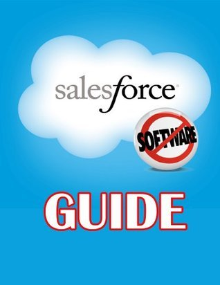 Salesforce - The Guide To Everything Salesforce, Including: Tips, Uses, and Essentials  by  Appzeria Publishing