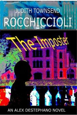 The Imposter (Alex Destephano) Judith Townsend Rocchiccioli