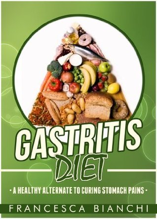 Gastritis Diet: A Healthy Alternate To Curing Stomach Pains  by  Francesca Bianchi