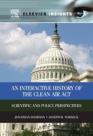 Interactive History of the Clean Air ACT: Scientific and Policy Perspectives  by  Jonathan M Davidson