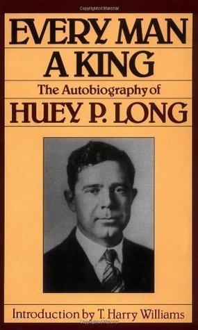 Every Man A King: The Autobiography Of Huey P. Long  by  Huey Pierce Long
