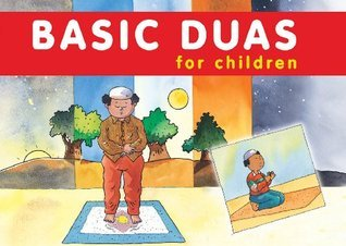 Basic Duas for Children: Islamic Childrens Books on the Quran, the Hadith, and the Prophet Muhammad  by  Nafees Khan