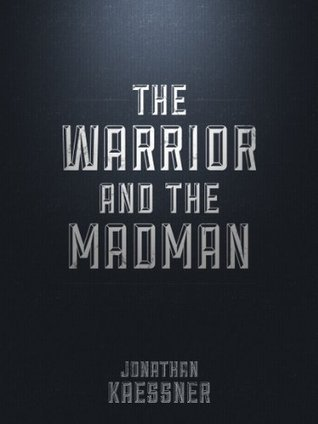 The Warrior And The Madman  by  Jonathan Kaessner