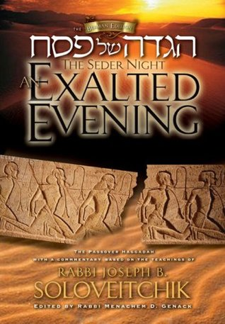 The Seder Night: An Exalted Evening: The Passover Haggadah: With a Commentary Based on the Teachings of Rabbi Joseph B. Soloveitchik Joseph B. Soloveitchik