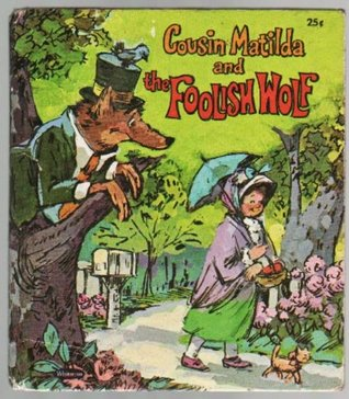 Cousin Matilda and the Foolish Wolf  by  Joanna with illustrations by Richard Osborn Cole