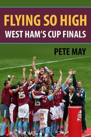 Flying So High: West Hams Cup Finals Pete May