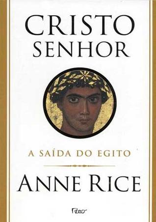 Cristo Senhor: A saída do Egito (Cristo Senhor, #1) Anne Rice