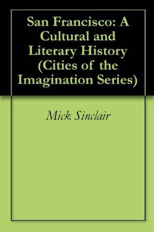 San Francisco: A Cultural and Literary History (Cities of the Imagination Series)  by  Mick Sinclair