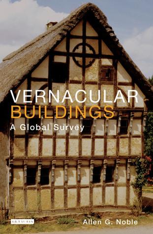 Vernacular Buildings: A Global Survey of TK Allen G. Noble