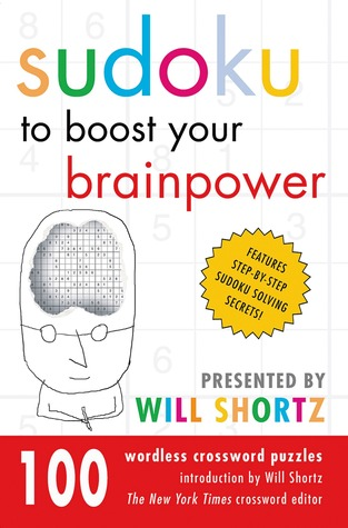 Sudoku to Boost Your Brainpower Presented Will Shortz: 100 Wordless Crossword Puzzles by Will Shortz