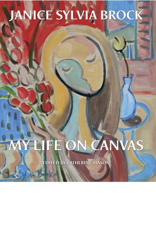 Janice Sylvia Brock: My Life on Canvas  by  Janice Sylvia Brock
