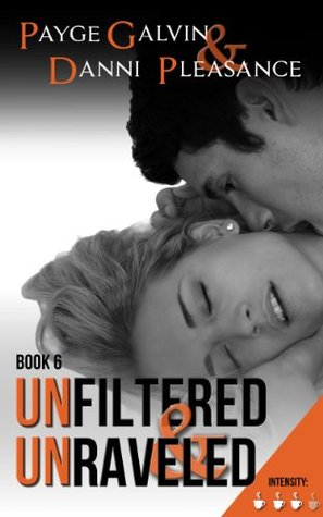 Unfiltered & Unraveled (Unfiltered, #6) Payge Galvin