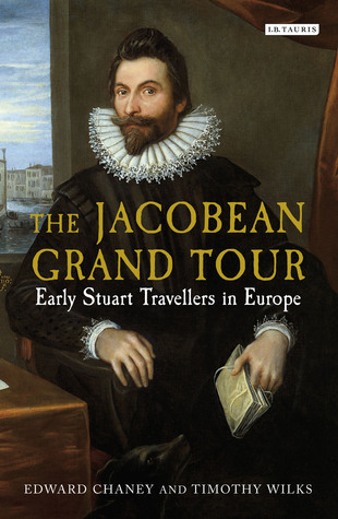 The Jacobean Grand Tour: Early Stuart Travellers in Europe  by  Edward Chaney