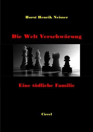 Die Welt Verschwörung: Eine tödliche Familie  by  Horst Neißer