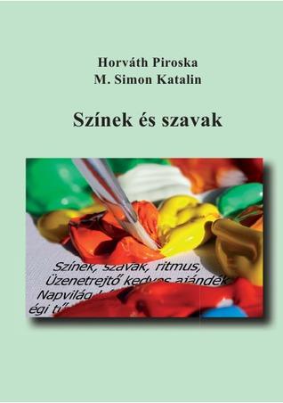 Színek és szavak: Horvath Piroska - M. Simon Katalin  by  Piroska Horváth