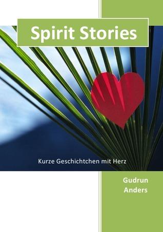 Spirit Stories: Kurze Geschichtchen mit Herz  by  Gudrun Anders