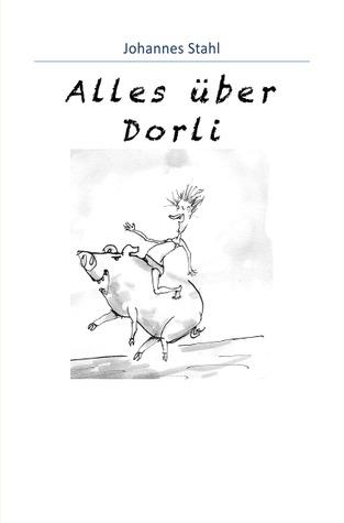 Alles über Dorli: Geschichten von einem Mädchen mit Humor  by  Johannes Stahl