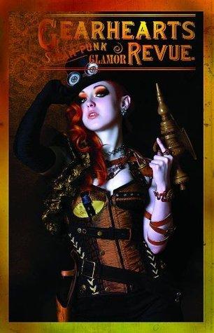 Gearhearts Steampunk Glamor Revue #2  by  Guy C. Brownlee