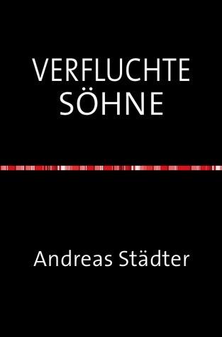 VERFLUCHTE SÖHNE: ROMAN deutscher Geschichte zwischen 1943 und 2005, Italien und Deutschland Andreas Städter