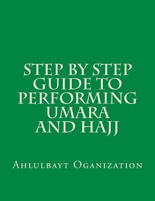 Step  by  Step Guide to Performing Umara and Hajj by Ahlulbayt Oganization