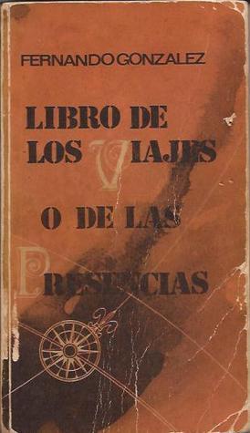 Libro de los viajes o de las presencias Fernando González
