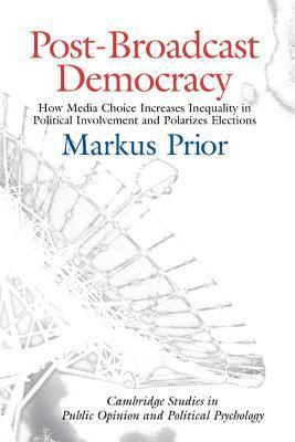 Post-Broadcast Democracy: How Media Choice Increases Inequality in Political Involvement and Polarizes Elections Markus Prior