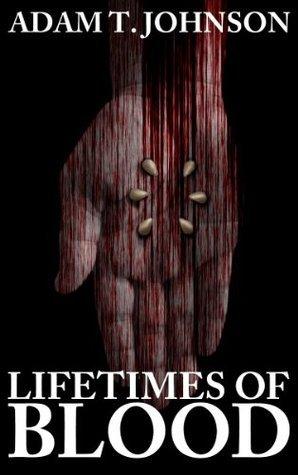 Lifetimes of Blood  by  Adam T. Johnson
