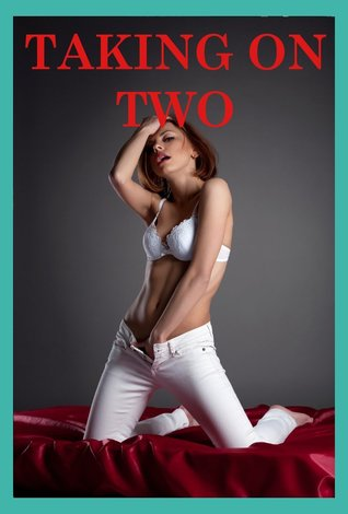 Taking On Two: Five Double Penetration Erotica Stories  by  April Styles