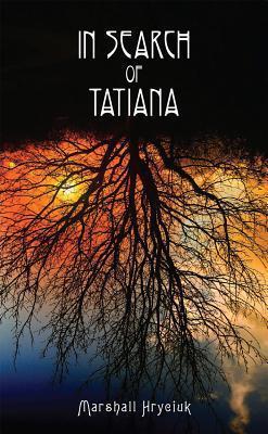 In Search of Tatiana Marshall Hryciuk