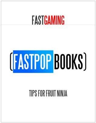 Tips for Fruit Ninja (FastPop Books Fast Gaming) FastPop Books