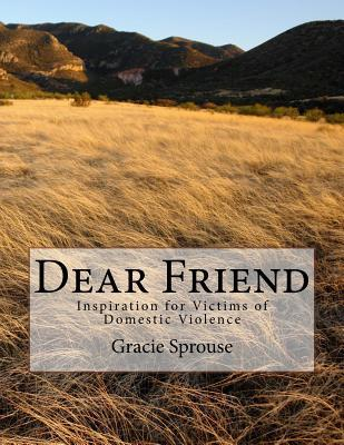 Dear Friend: Inspiration for Victims of Domestic Violence  by  Gracie Sprouse