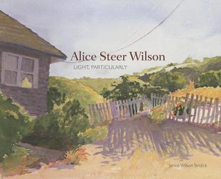 Alice Steer Wilson: Light, Particularly  by  Janice Wilson Stridick