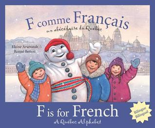 F Is for French: A Quebec Alphabet  by  Elaine Arsenault