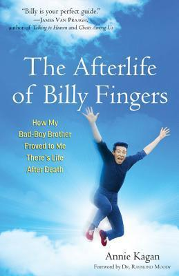 The Afterlife of Billy Fingers: How My Bad-Boy Brother Proved to Me Theres Life After Death  by  Annie Kagan
