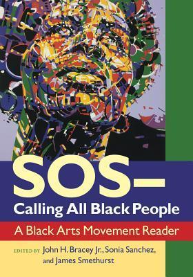 SOS-Calling All Black People: A Black Arts Movement Reader  by  John H. Bracey Jr.