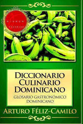 Diccionario Culinario Dominicano: Glosario Gastronomico Dominicano Arturo Féliz-Camilo