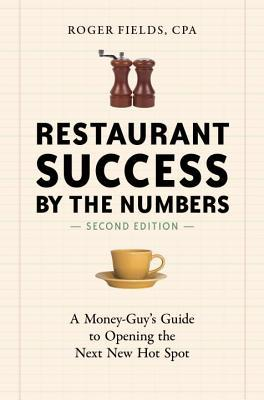 Restaurant Success  by  the Numbers, Second Edition: A Money-Guys Guide to Opening the Next New Hot Spot by Roger Fields