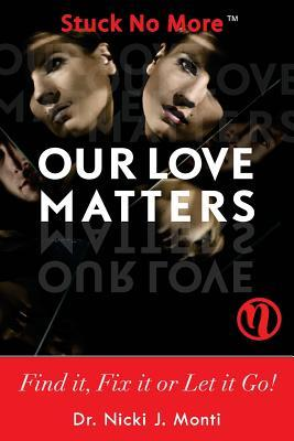 Our Love Matters: Find It, Fix It or Let It Go!  by  Nicki J. Monti