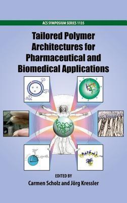 Tailored Polymer Architectures for Pharmaceutical and Biomedical Applications American Chemical Society
