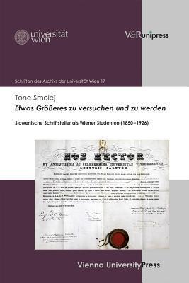 Etwas Grosseres Zu Versuchen Und Zu Werden: Slowenische Schriftsteller ALS Wiener Studenten (1850-1926)  by  Tone Smolej