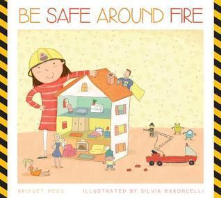 Be Safe Around Fire  by  Bridget Heos