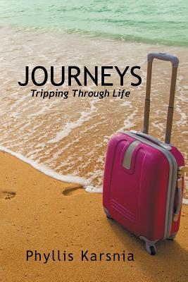 Journeys: Tripping Through Life  by  Phyllis Karsnia